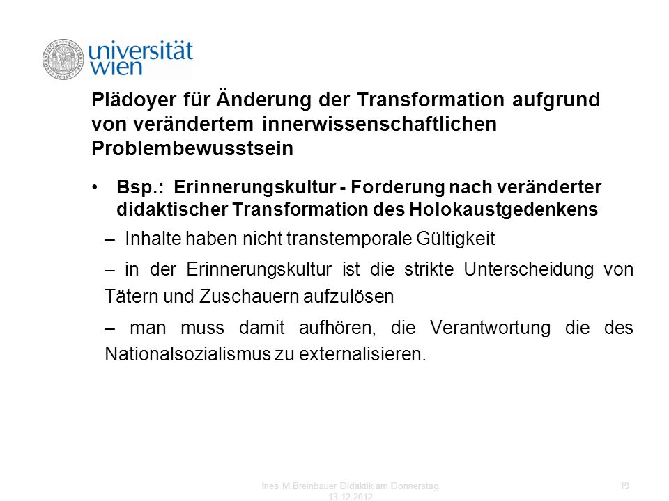 Plädoyer für Änderung der Transformation aufgrund von verändertem innerwissenschaftlichen Problembewusstsein Bsp.: Erinnerungskultur - Forderung nach