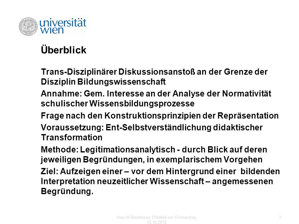 Überblick Trans-Disziplinärer Diskussionsanstoß an der Grenze der Disziplin Bildungswissenschaft Annahme: Gem. Interesse an der Analyse der Normativit