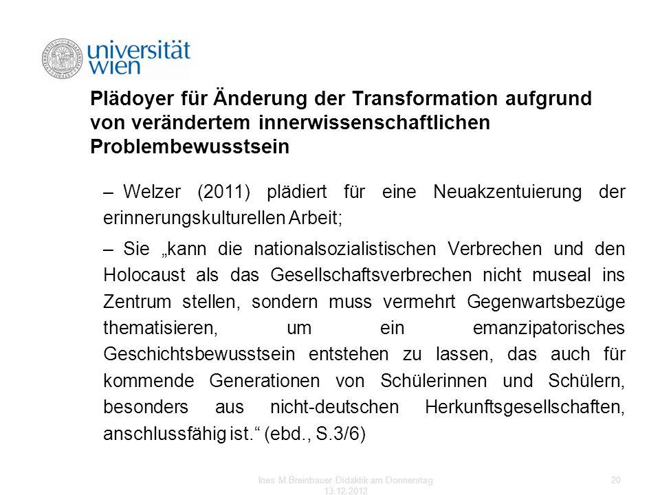 Plädoyer für Änderung der Transformation aufgrund von verändertem innerwissenschaftlichen Problembewusstsein –Welzer (2011) plädiert für eine Neuakzen