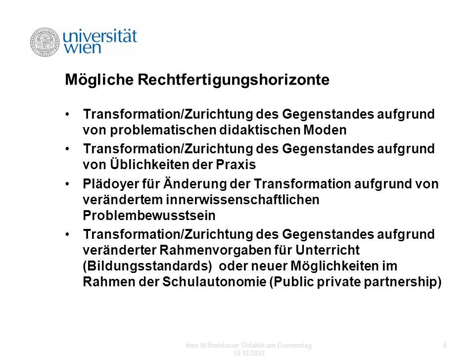 Mögliche Rechtfertigungshorizonte Transformation/Zurichtung des Gegenstandes aufgrund von problematischen didaktischen Moden Transformation/Zurichtung