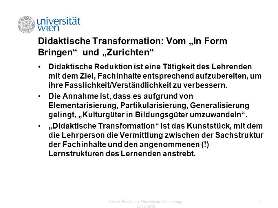 Didaktische Transformation: Vom In Form Bringen und Zurichten Didaktische Reduktion ist eine Tätigkeit des Lehrenden mit dem Ziel, Fachinhalte entspre