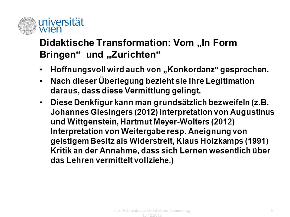 Didaktische Transformation: Vom In Form Bringen und Zurichten Hoffnungsvoll wird auch von Konkordanz gesprochen. Nach dieser Überlegung bezieht sie ih