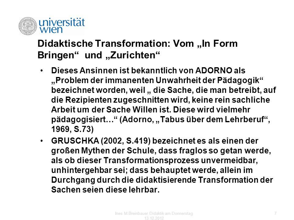 Didaktische Transformation: Vom In Form Bringen und Zurichten Dieses Ansinnen ist bekanntlich von ADORNO als Problem der immanenten Unwahrheit der Päd
