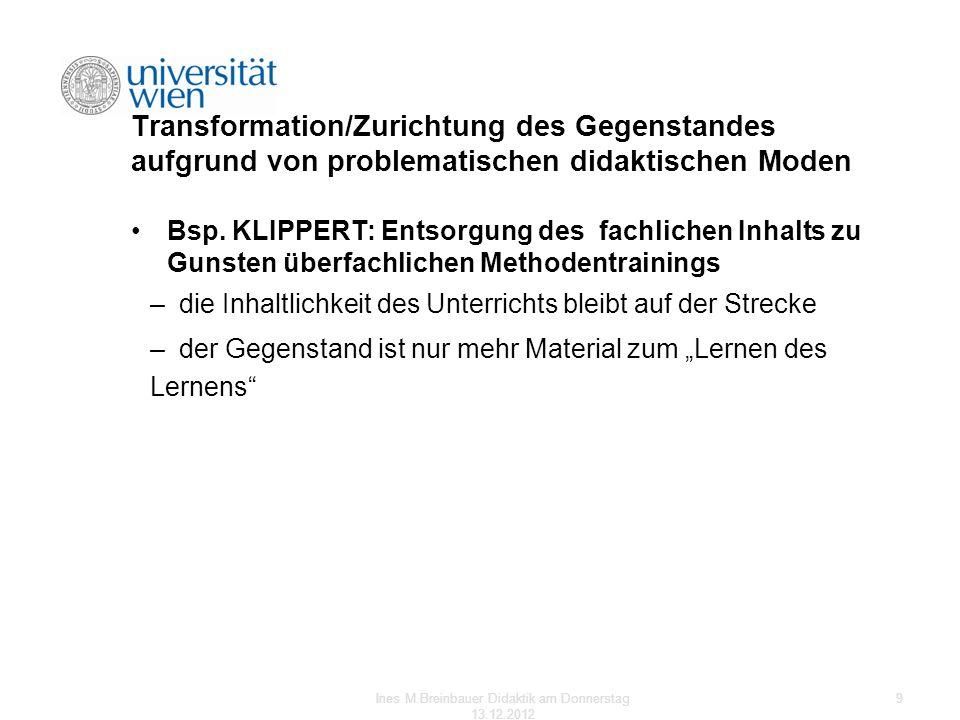 Transformation/Zurichtung des Gegenstandes aufgrund von problematischen didaktischen Moden Bsp. KLIPPERT: Entsorgung des fachlichen Inhalts zu Gunsten