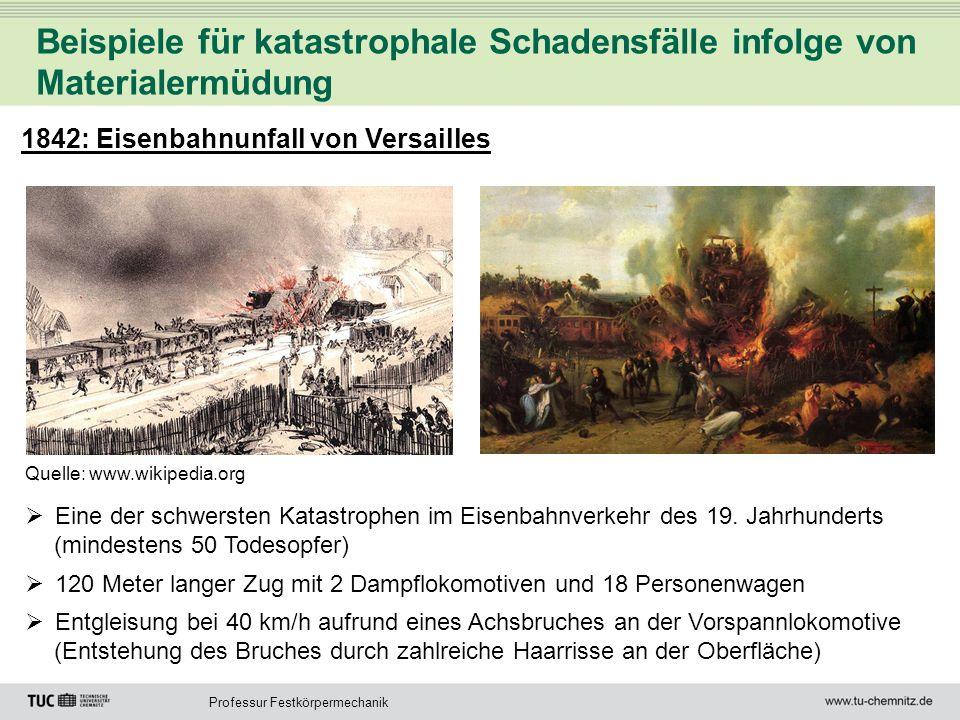Professur Festkörpermechanik Beispiele für katastrophale Schadensfälle infolge von Materialermüdung 1842: Eisenbahnunfall von Versailles Quelle: www.w
