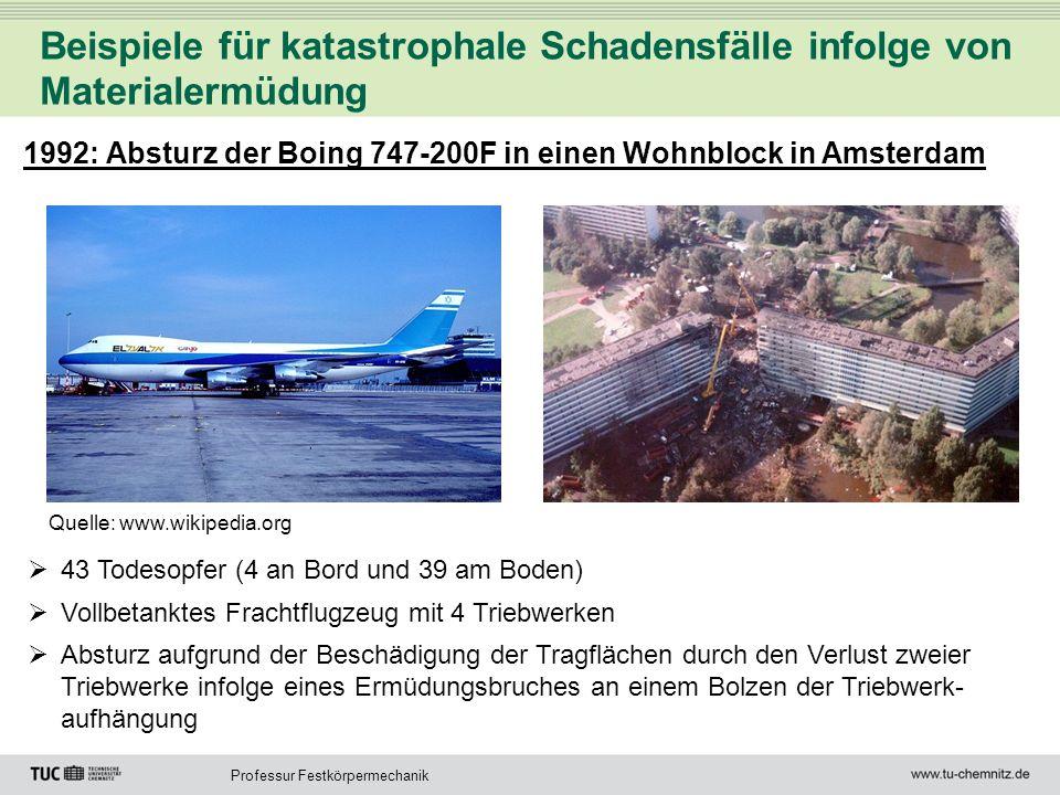 Professur Festkörpermechanik Beispiele für katastrophale Schadensfälle infolge von Materialermüdung 1992: Absturz der Boing 747-200F in einen Wohnbloc