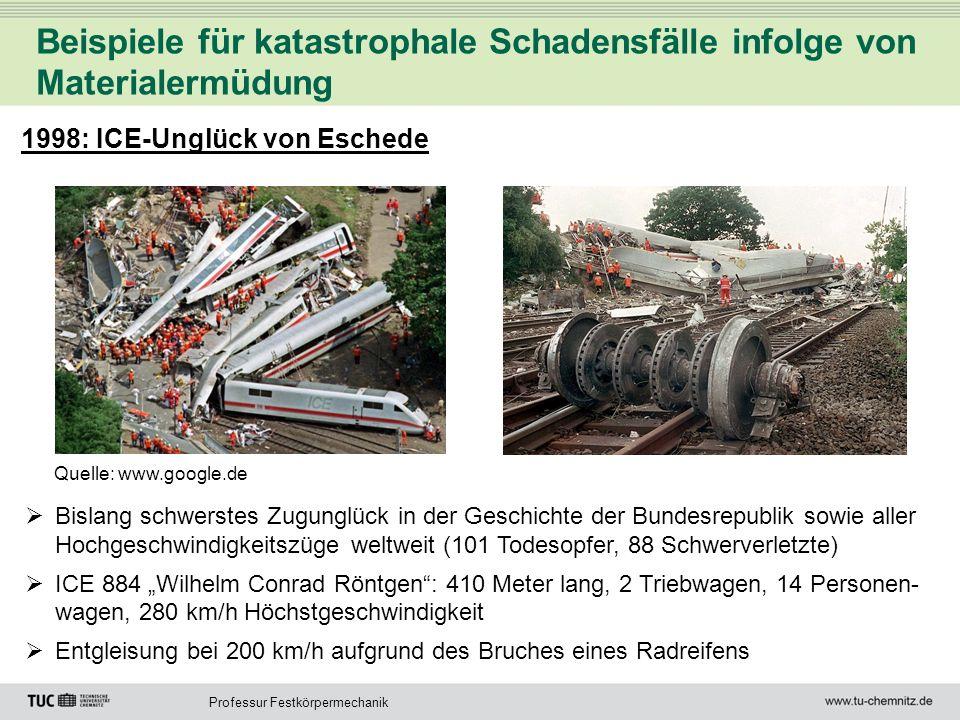 Professur Festkörpermechanik Beispiele für katastrophale Schadensfälle infolge von Materialermüdung 1998: ICE-Unglück von Eschede Bislang schwerstes Z