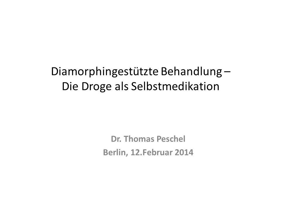 Diamorphingestützte Behandlung – Die Droge als Selbstmedikation Dr.