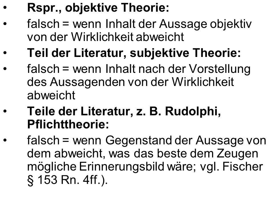 Rspr., objektive Theorie: falsch = wenn Inhalt der Aussage objektiv von der Wirklichkeit abweicht Teil der Literatur, subjektive Theorie: falsch = wenn Inhalt nach der Vorstellung des Aussagenden von der Wirklichkeit abweicht Teile der Literatur, z.