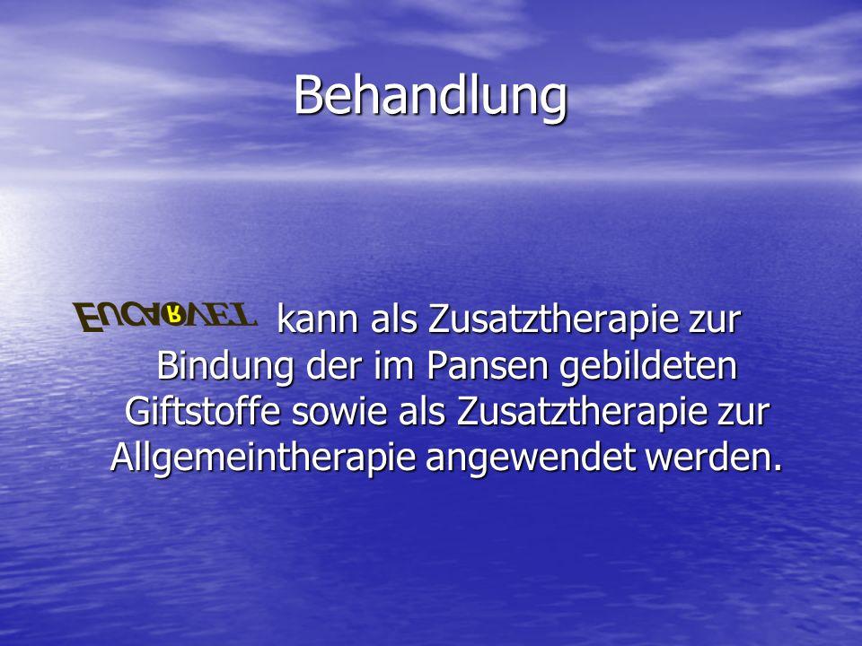 Behandlung kann als Zusatztherapie zur Bindung der im Pansen gebildeten Giftstoffe sowie als Zusatztherapie zur Allgemeintherapie angewendet werden. k