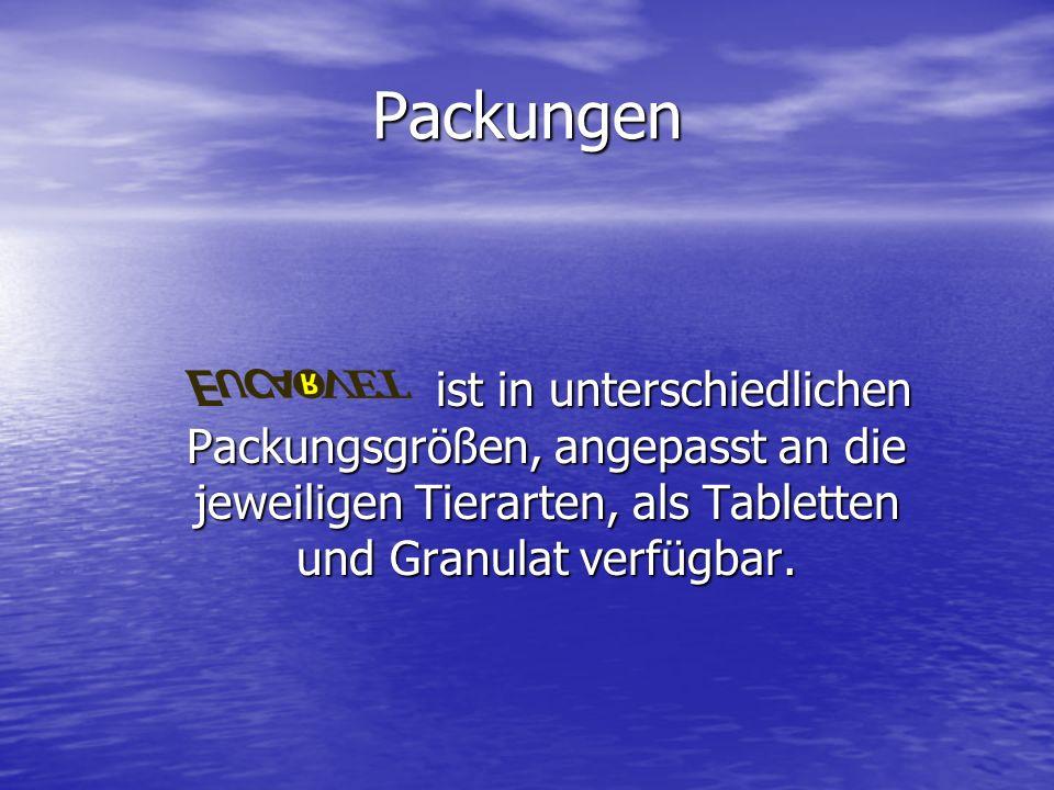 Packungen ist in unterschiedlichen Packungsgrößen, angepasst an die jeweiligen Tierarten, als Tabletten und Granulat verfügbar. ist in unterschiedlich