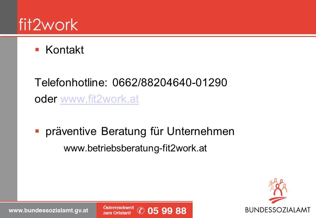 fit2work Kontakt Telefonhotline: 0662/88204640-01290 oder www.fit2work.atwww.fit2work.at präventive Beratung für Unternehmen www.betriebsberatung-fit2work.at