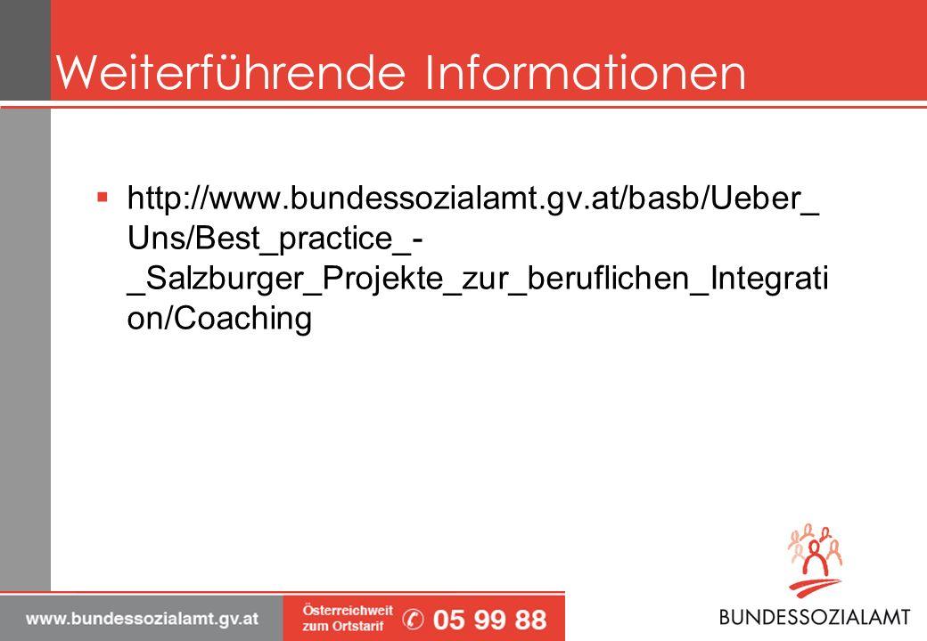 Weiterführende Informationen http://www.bundessozialamt.gv.at/basb/Ueber_ Uns/Best_practice_- _Salzburger_Projekte_zur_beruflichen_Integrati on/Coaching