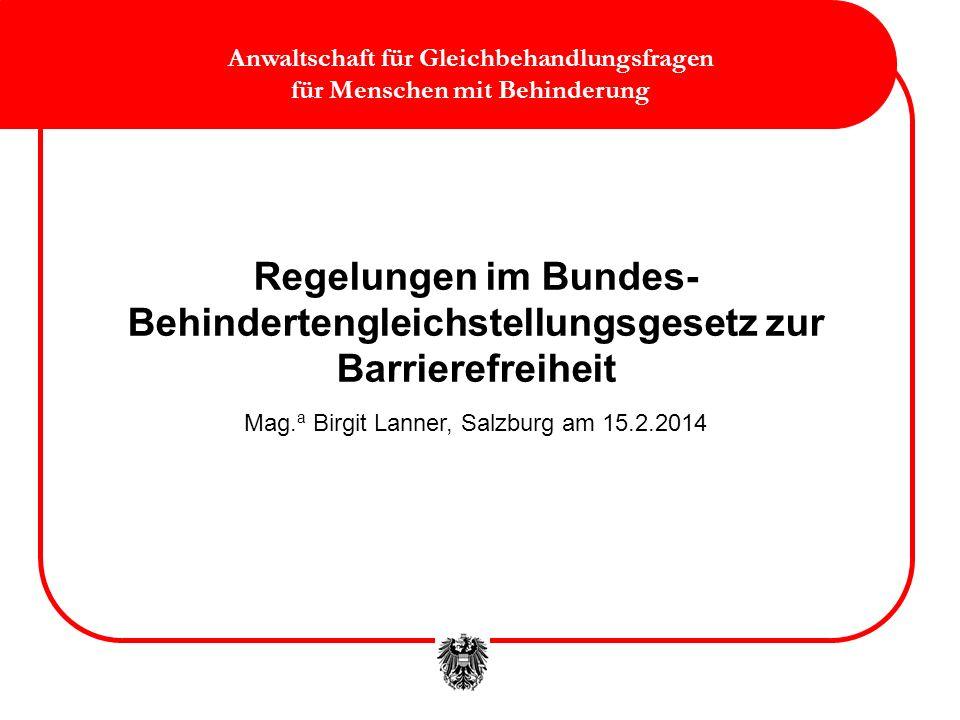 Regelungen im Bundes- Behindertengleichstellungsgesetz zur Barrierefreiheit Mag. a Birgit Lanner, Salzburg am 15.2.2014 Anwaltschaft für Gleichbehandl