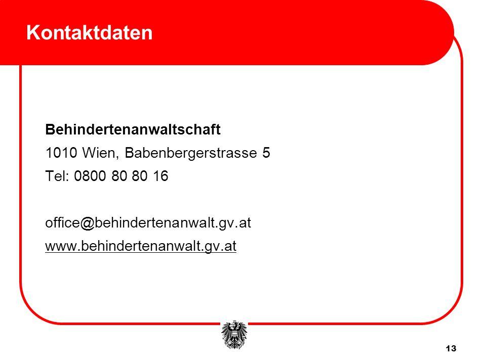 Kontaktdaten Behindertenanwaltschaft 1010 Wien, Babenbergerstrasse 5 Tel: 0800 80 80 16 office@behindertenanwalt.gv.at www.behindertenanwalt.gv.at 13