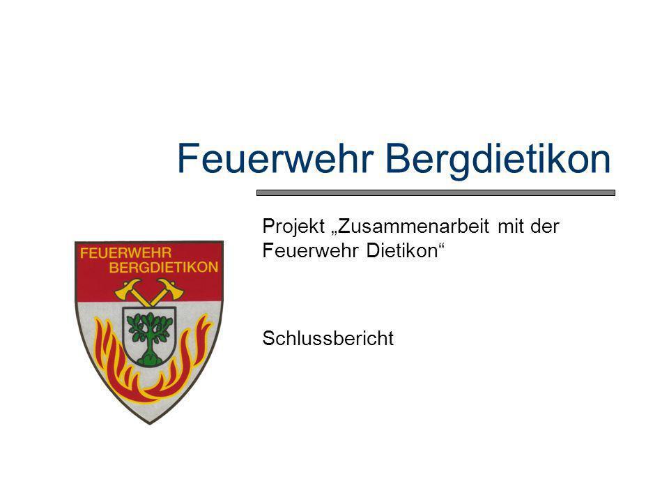 Feuerwehr Bergdietikon Projekt Zusammenarbeit mit der Feuerwehr Dietikon Schlussbericht