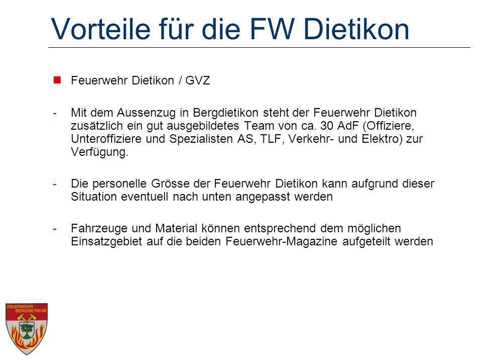 Vorteile für die FW Dietikon Feuerwehr Dietikon / GVZ -Mit dem Aussenzug in Bergdietikon steht der Feuerwehr Dietikon zusätzlich ein gut ausgebildetes Team von ca.