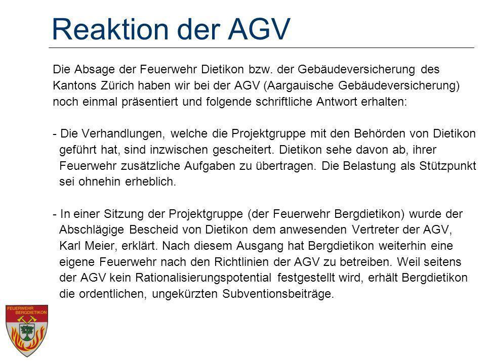 Reaktion der AGV Die Absage der Feuerwehr Dietikon bzw. der Gebäudeversicherung des Kantons Zürich haben wir bei der AGV (Aargauische Gebäudeversicher