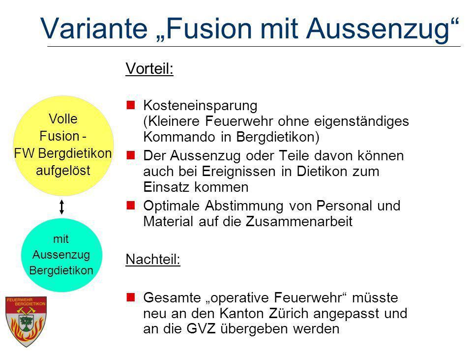 Variante Fusion mit Aussenzug Vorteil: Kosteneinsparung (Kleinere Feuerwehr ohne eigenständiges Kommando in Bergdietikon) Der Aussenzug oder Teile dav