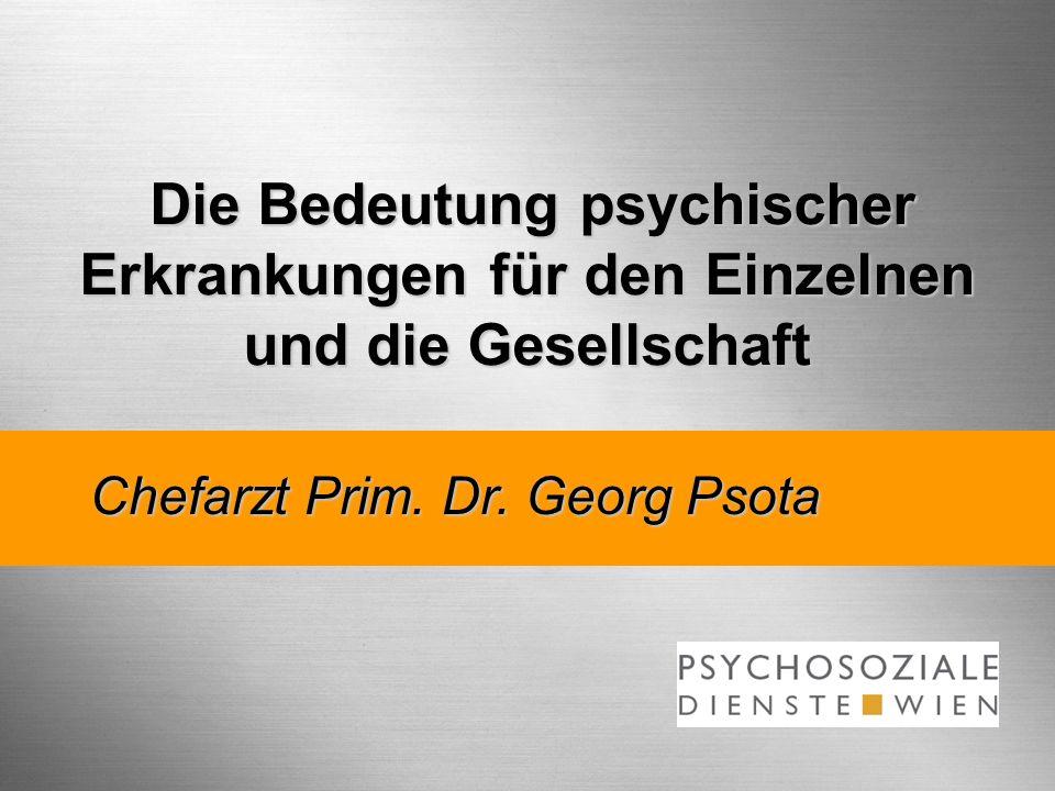 Die Bedeutung psychischer Erkrankungen für den Einzelnen und die Gesellschaft Chefarzt Prim. Dr. Georg Psota