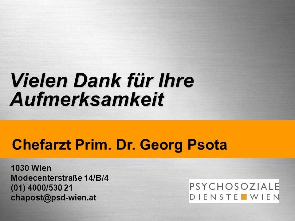 Vielen Dank für Ihre Aufmerksamkeit 1030 Wien Modecenterstraße 14/B/4 (01) 4000/530 21 chapost@psd-wien.at Chefarzt Prim. Dr. Georg Psota