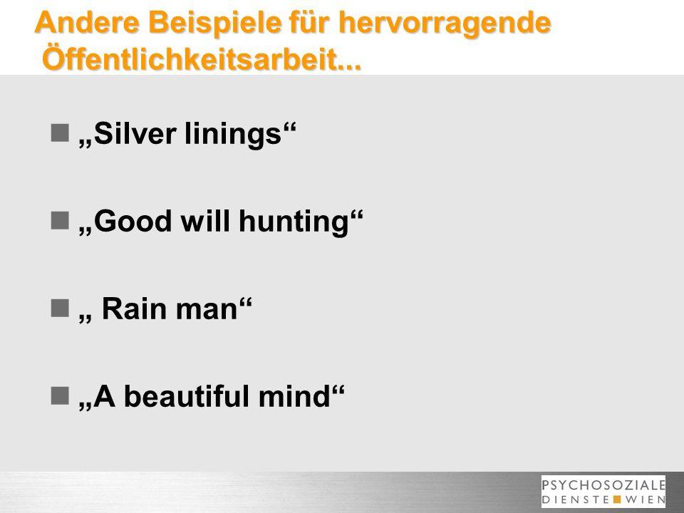 Andere Beispiele für hervorragende Öffentlichkeitsarbeit... Silver linings Good will hunting Rain man A beautiful mind