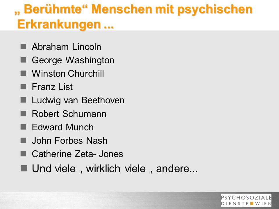 Berühmte Menschen mit psychischen Erkrankungen... Berühmte Menschen mit psychischen Erkrankungen... Abraham Lincoln George Washington Winston Churchil