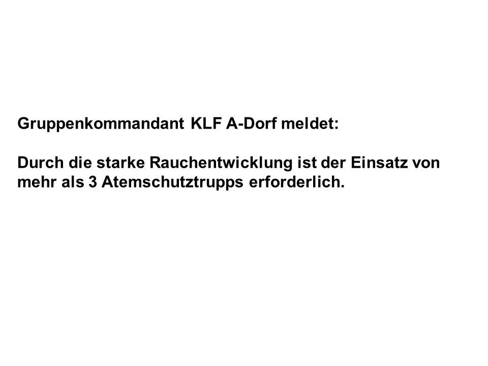 Gruppenkommandant KLF A-Dorf meldet: Durch die starke Rauchentwicklung ist der Einsatz von mehr als 3 Atemschutztrupps erforderlich.