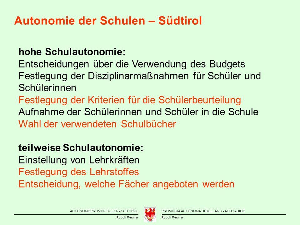 AUTONOME PROVINZ BOZEN - SÜDTIROLPROVINCIA AUTONOMA DI BOLZANO - ALTO ADIGE Rudolf Meraner Autonomie der Schulen – Südtirol hohe Schulautonomie: Entsc