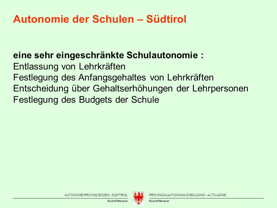 AUTONOME PROVINZ BOZEN - SÜDTIROLPROVINCIA AUTONOMA DI BOLZANO - ALTO ADIGE Rudolf Meraner Autonomie der Schulen – Südtirol eine sehr eingeschränkte S