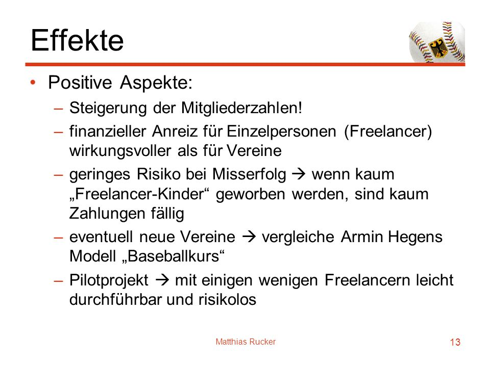 Matthias Rucker 13 Effekte Positive Aspekte: –Steigerung der Mitgliederzahlen! –finanzieller Anreiz für Einzelpersonen (Freelancer) wirkungsvoller als