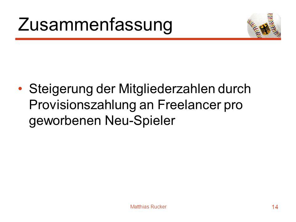 Matthias Rucker 14 Zusammenfassung Steigerung der Mitgliederzahlen durch Provisionszahlung an Freelancer pro geworbenen Neu-Spieler