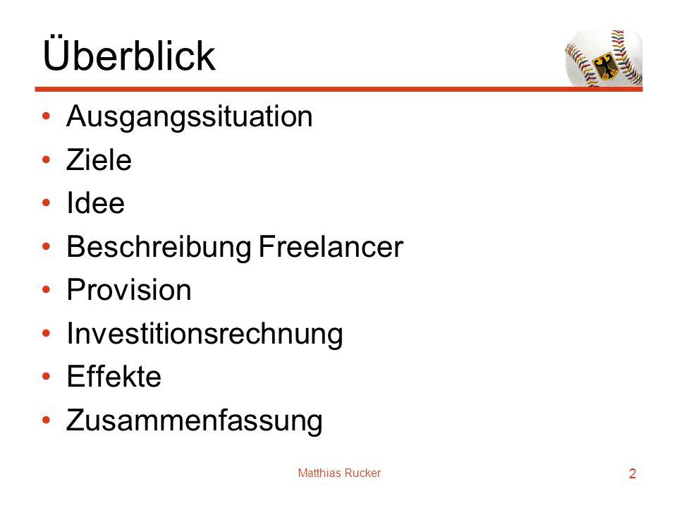 Matthias Rucker 2 Überblick Ausgangssituation Ziele Idee Beschreibung Freelancer Provision Investitionsrechnung Effekte Zusammenfassung