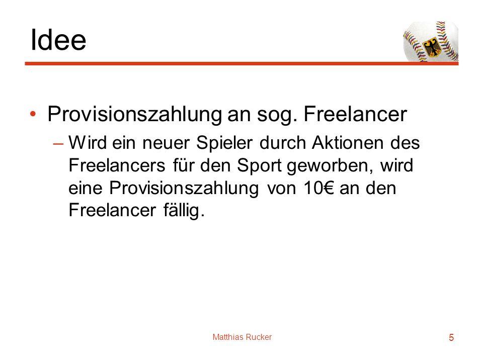 Matthias Rucker 5 Idee Provisionszahlung an sog. Freelancer –Wird ein neuer Spieler durch Aktionen des Freelancers für den Sport geworben, wird eine P