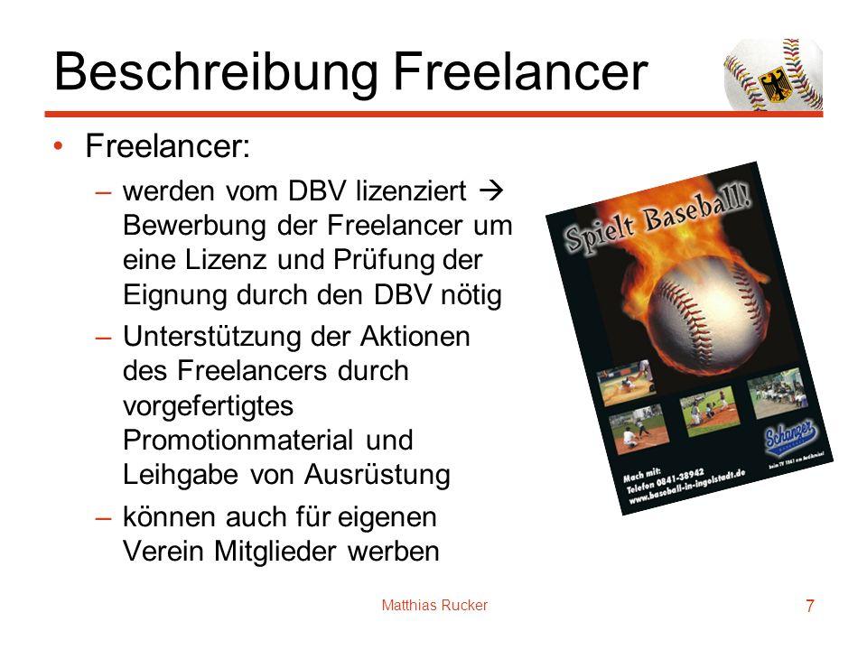 Matthias Rucker 7 Beschreibung Freelancer Freelancer: –werden vom DBV lizenziert Bewerbung der Freelancer um eine Lizenz und Prüfung der Eignung durch den DBV nötig –Unterstützung der Aktionen des Freelancers durch vorgefertigtes Promotionmaterial und Leihgabe von Ausrüstung –können auch für eigenen Verein Mitglieder werben