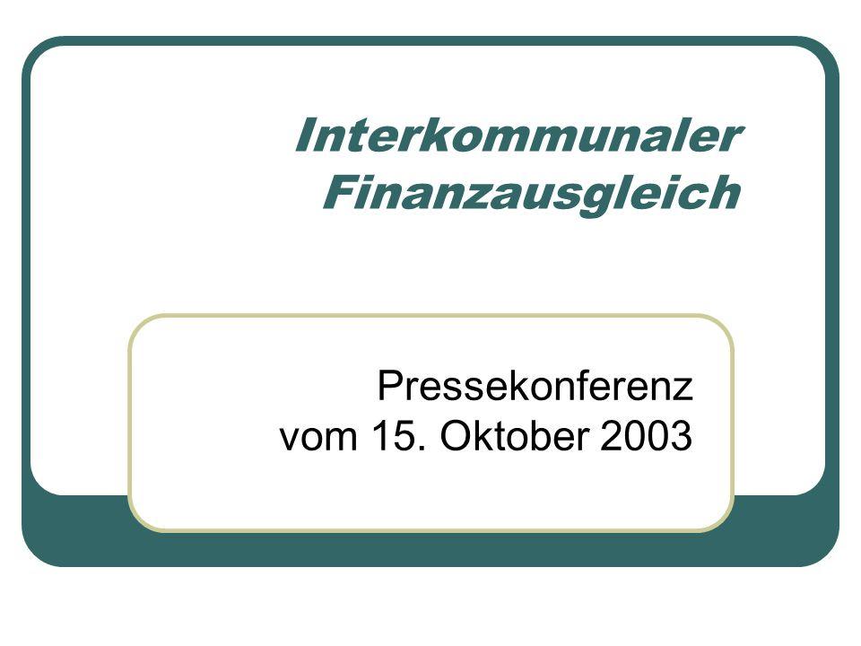 Interkommunaler Finanzausgleich Pressekonferenz vom 15. Oktober 2003