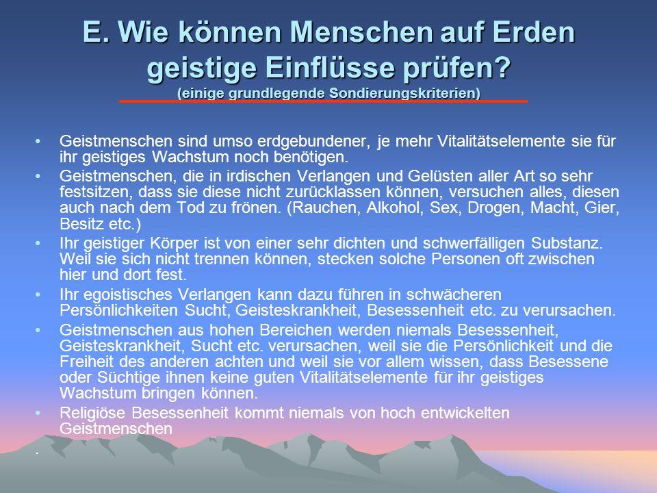 E. Wie können Menschen auf Erden geistige Einflüsse prüfen? (einige grundlegende Sondierungskriterien) Geistmenschen sind umso erdgebundener, je mehr