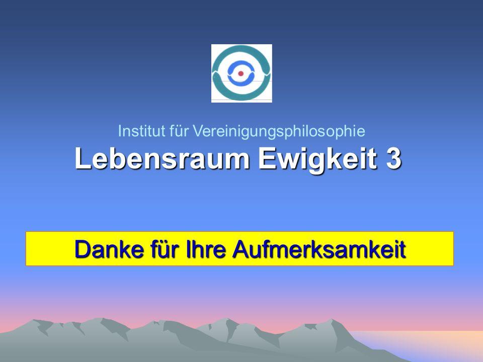 Lebensraum Ewigkeit 3 Danke für Ihre Aufmerksamkeit Institut für Vereinigungsphilosophie