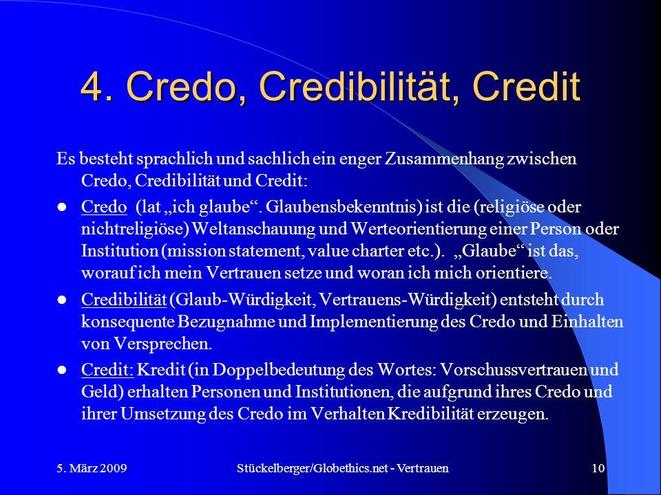 4. Credo, Credibilität, Credit Es besteht sprachlich und sachlich ein enger Zusammenhang zwischen Credo, Credibilität und Credit: Credo (lat ich glaub