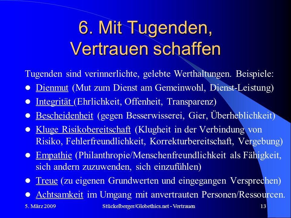 6. Mit Tugenden, Vertrauen schaffen Tugenden sind verinnerlichte, gelebte Werthaltungen. Beispiele: Dienmut (Mut zum Dienst am Gemeinwohl, Dienst-Leis