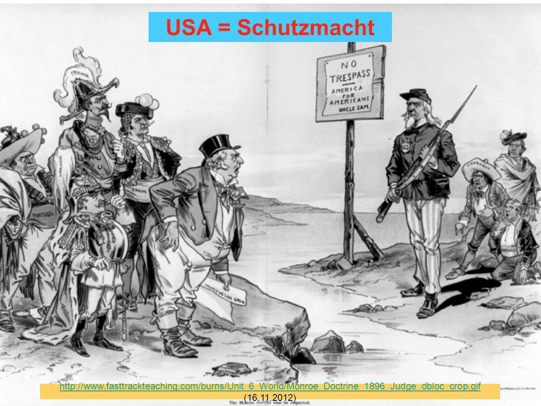 http://www.fasttrackteaching.com/burns/Unit_6_World/Monroe_Doctrine_1896_Judge_dbloc_crop.gif (16.11.2012) USA = Schutzmacht