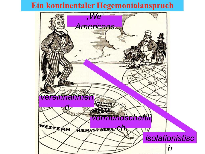 Ein kontinentaler Hegemonialanspruch vereinnahmen d,We Americans vormundschaftli ch isolationistisc h