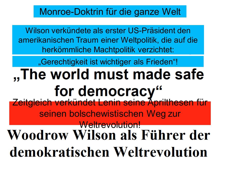 Monroe-Doktrin für die ganze Welt Wilson verkündete als erster US-Präsident den amerikanischen Traum einer Weltpolitik, die auf die herkömmliche Macht