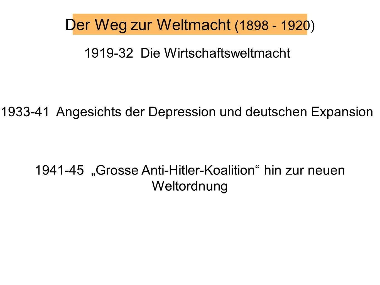 Der Weg zur Weltmacht (1898 - 1920) 1919-32 Die Wirtschaftsweltmacht 1933-41 Angesichts der Depression und deutschen Expansion 1941-45 Grosse Anti-Hit