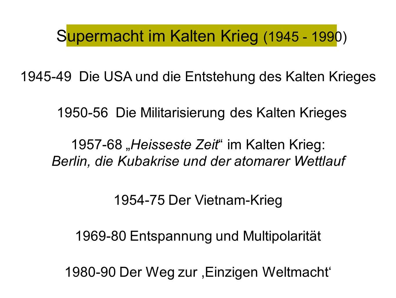 1945-49 Die USA und die Entstehung des Kalten Krieges Supermacht im Kalten Krieg (1945 - 1990) 1950-56 Die Militarisierung des Kalten Krieges 1957-68