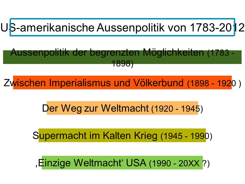 Aussenpolitik der begrenzten Möglichkeiten (1783 - 1898) Der Weg zur Weltmacht (1920 - 1945) Supermacht im Kalten Krieg (1945 - 1990) US-amerikanische