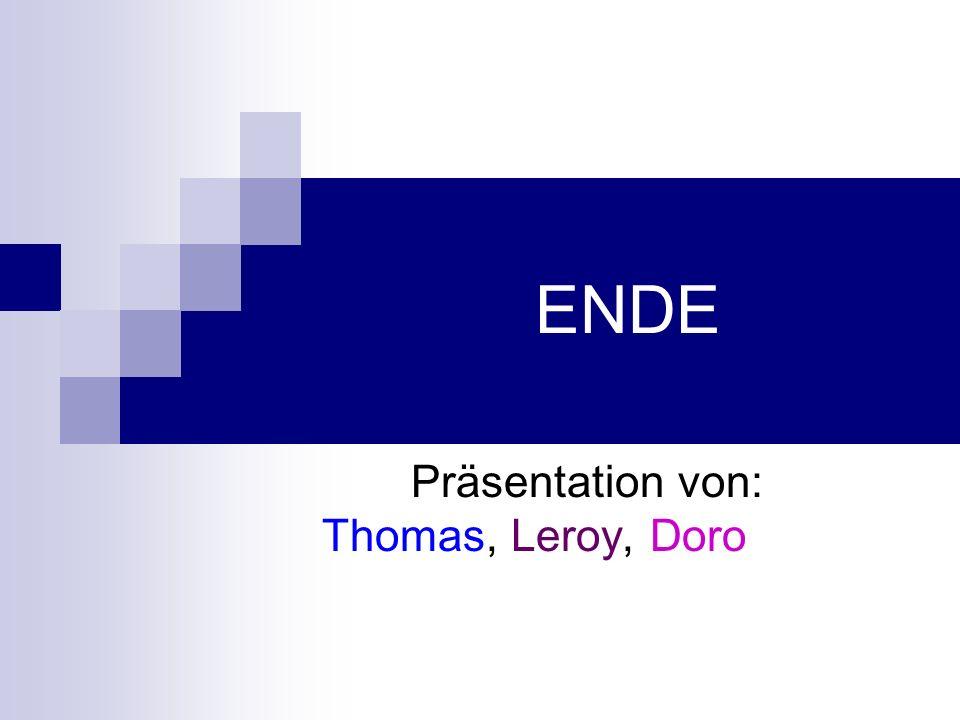 ENDE Präsentation von: Thomas, Leroy, Doro