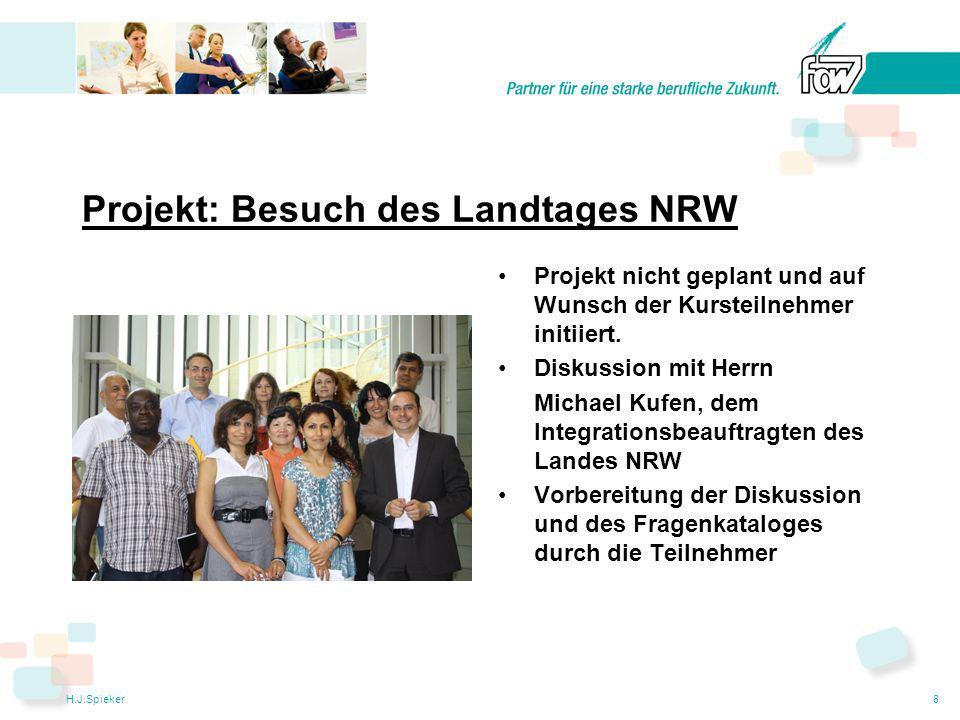 H.J.Spieker8 Projekt: Besuch des Landtages NRW Projekt nicht geplant und auf Wunsch der Kursteilnehmer initiiert.