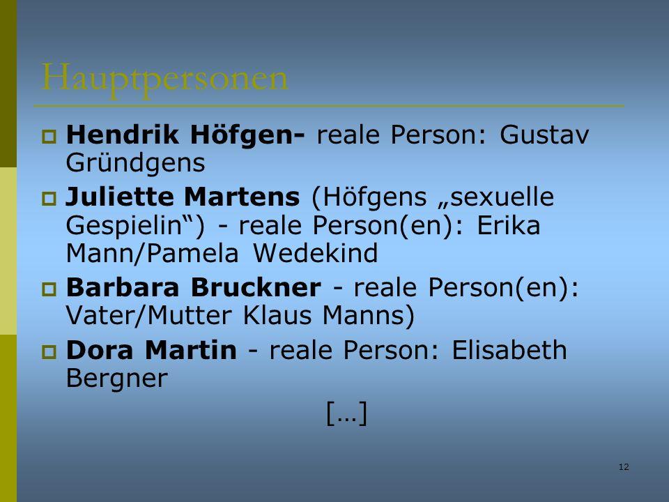 12 Hauptpersonen Hendrik Höfgen- reale Person: Gustav Gründgens Juliette Martens (Höfgens sexuelle Gespielin) - reale Person(en): Erika Mann/Pamela We