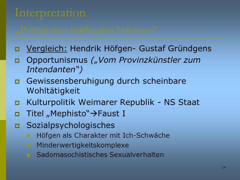 14 Interpretation Portrait eines machtgeilen Sadomaso Vergleich: Hendrik Höfgen- Gustaf Gründgens Opportunismus (Vom Provinzkünstler zum Intendanten)